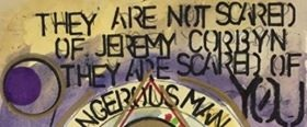 they are not scared of jeremy corbyn they are scared of you - chunkymark